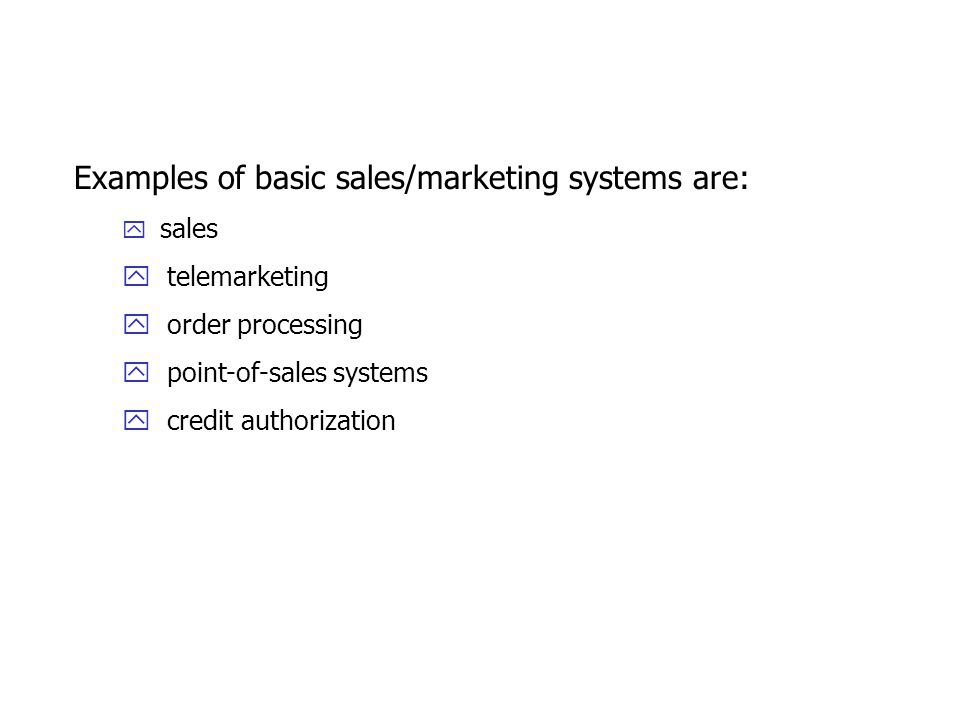Examples of basic sales/marketing systems are: y sales y telemarketing y order processing y point-of-sales systems y credit authorization