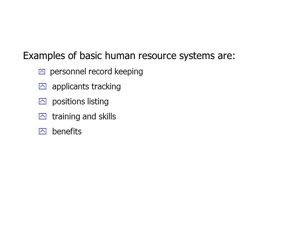 Examples of basic human resource systems are: y personnel record keeping y applicants tracking y positions listing y training and skills y benefits