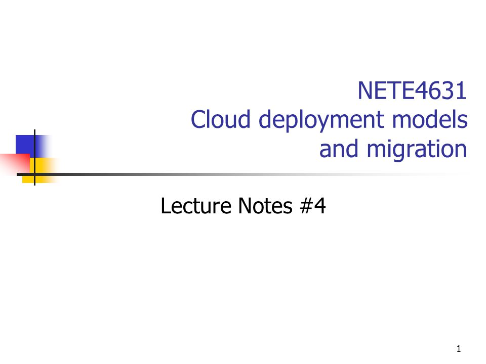 1 NETE4631 Cloud deployment models and migration Lecture Notes #4
