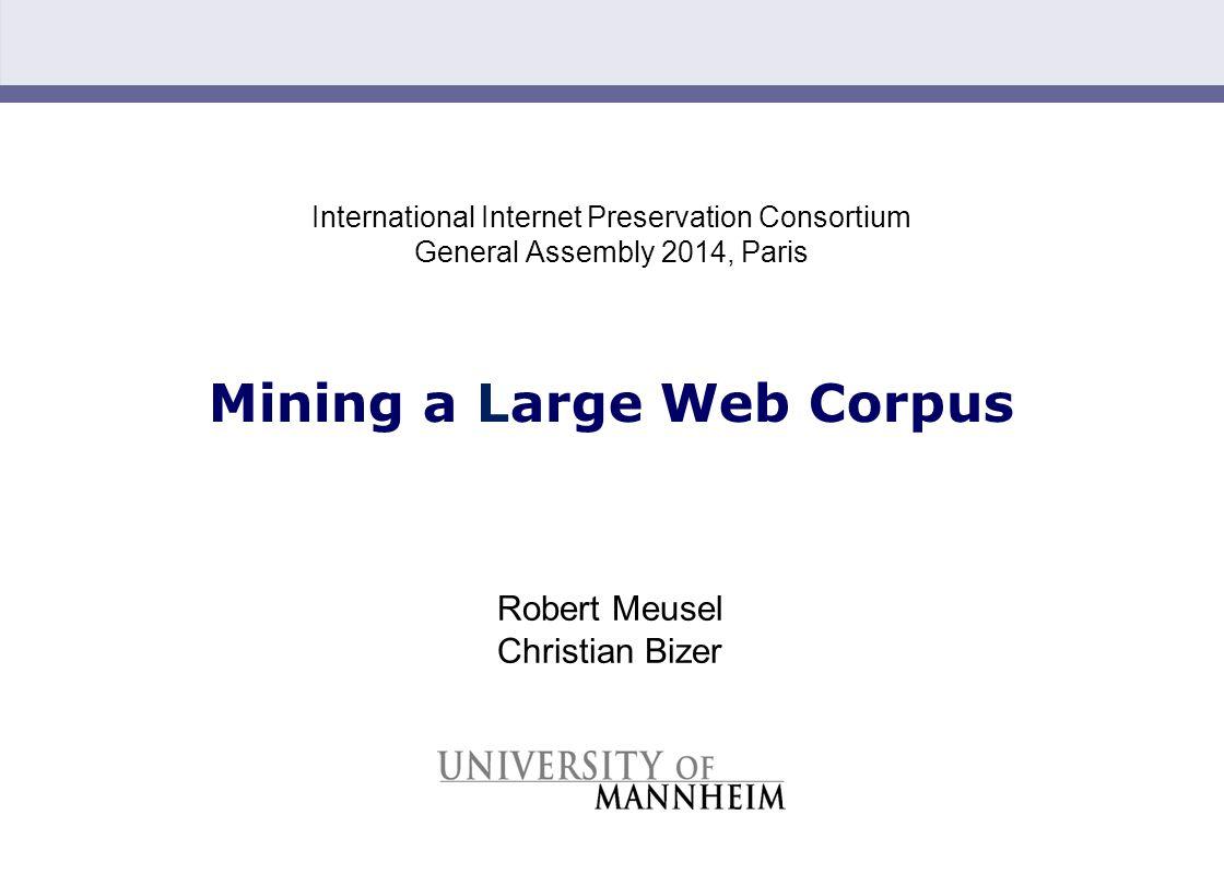 Slide 1 International Internet Preservation Consortium General Assembly 2014, Paris Mining a Large Web Corpus Robert Meusel Christian Bizer