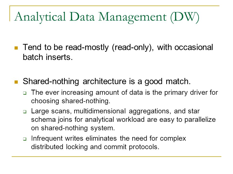 Analytical Data Management (DW): continued ACID guarantees are typically not needed.