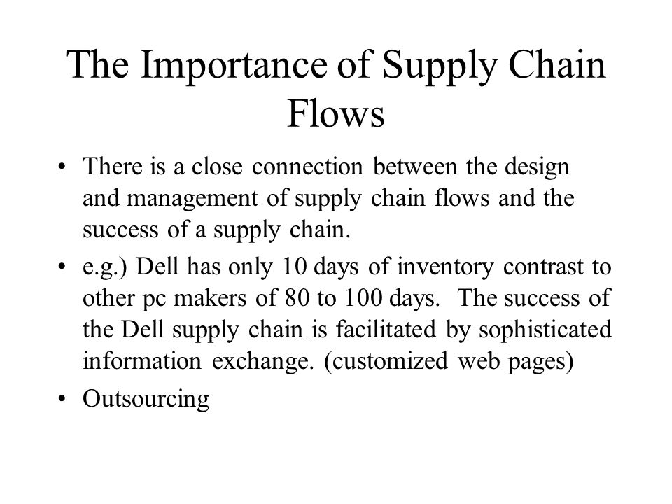 The Importance of Supply Chain Flows There is a close connection between the design and management of supply chain flows and the success of a supply c