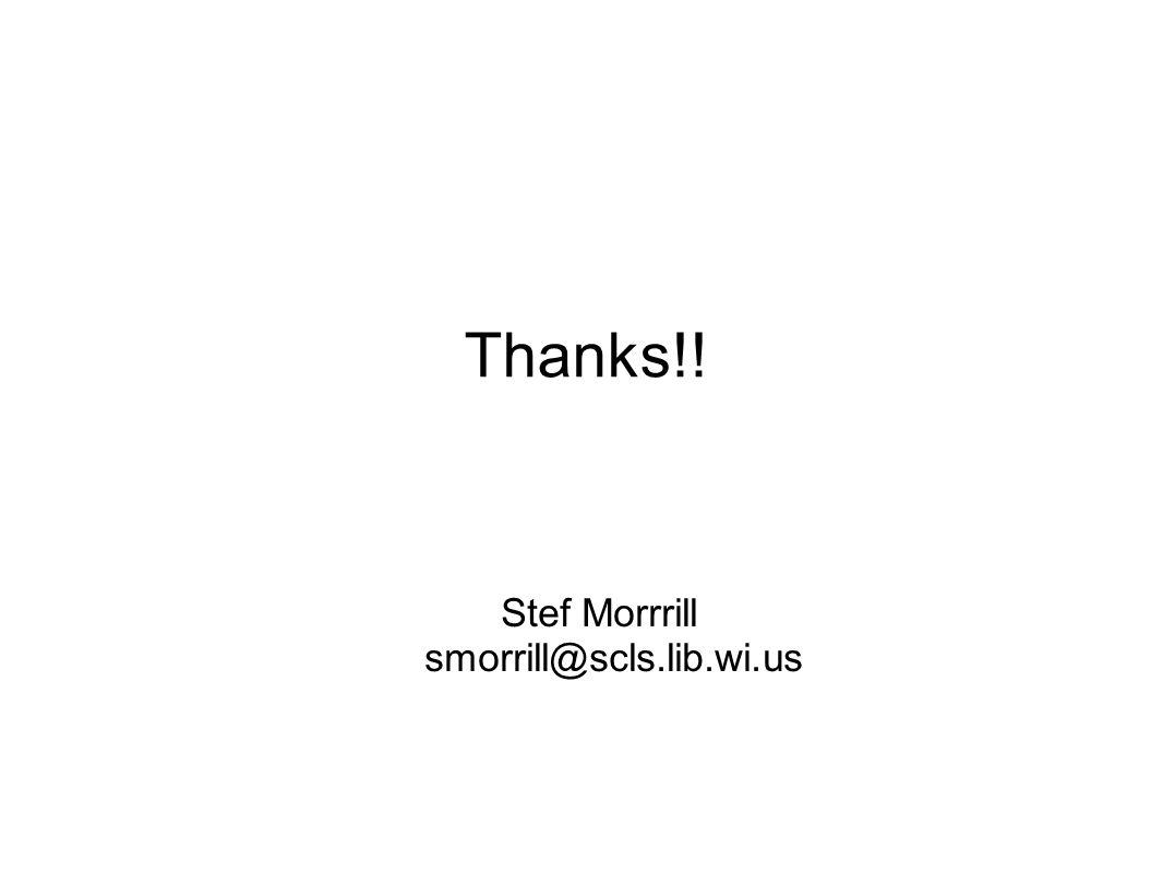 Thanks!! Stef Morrrill smorrill@scls.lib.wi.us