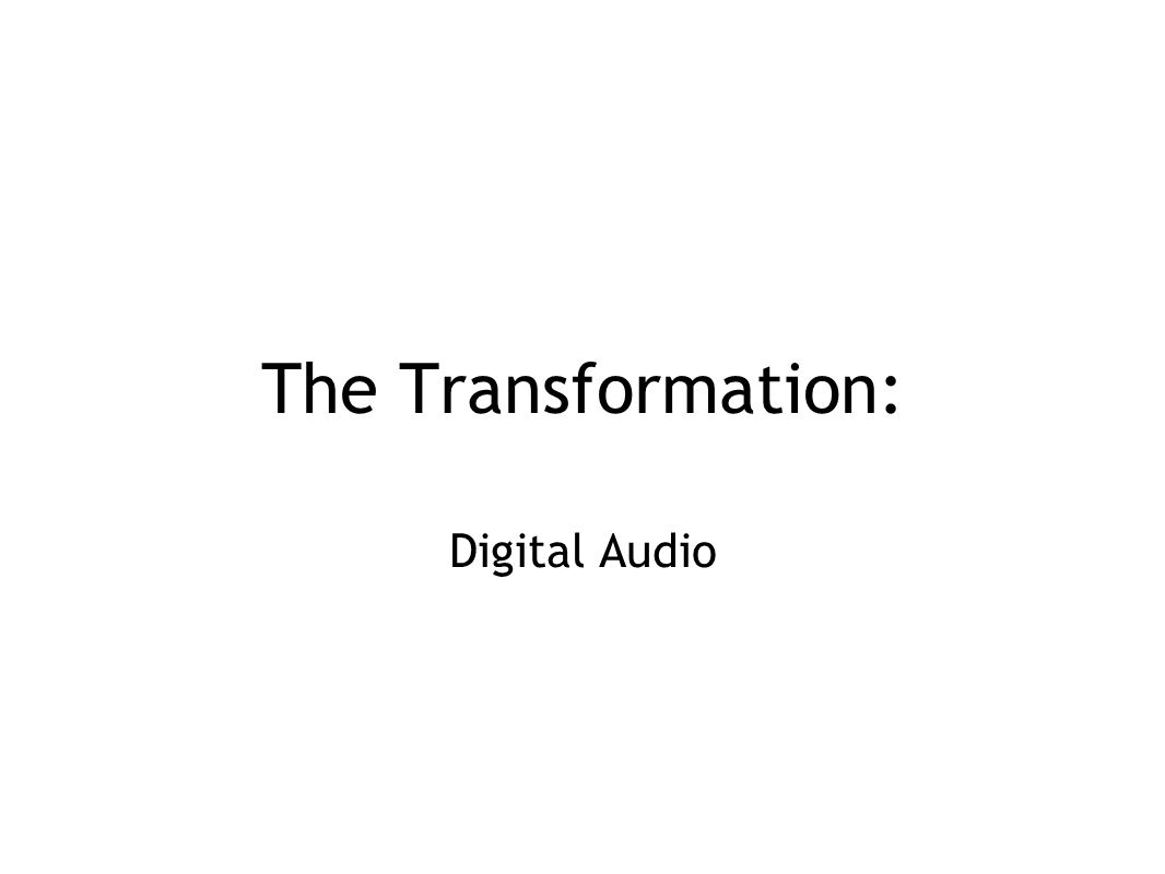 The Transformation: Digital Audio