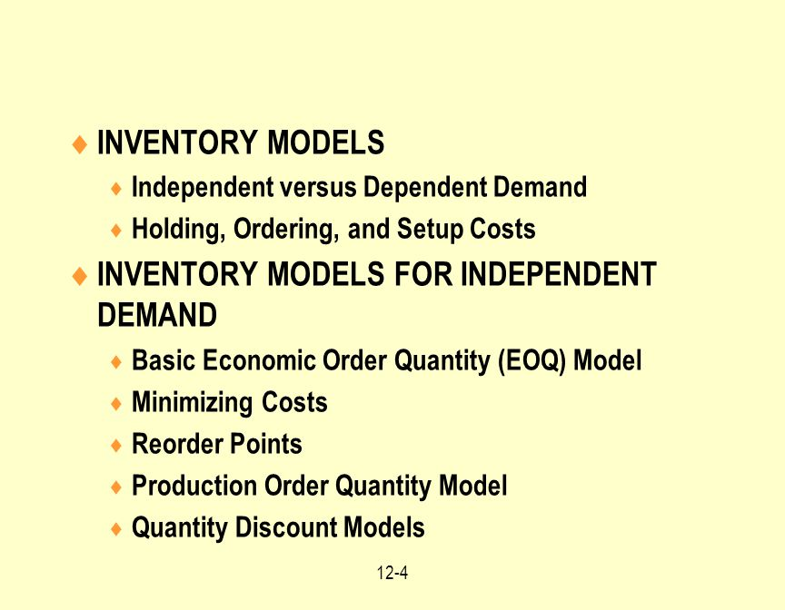 12-4  INVENTORY MODELS  Independent versus Dependent Demand  Holding, Ordering, and Setup Costs  INVENTORY MODELS FOR INDEPENDENT DEMAND  Basic E