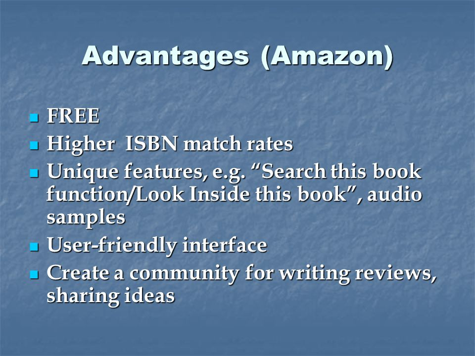 """Advantages (Amazon) FREE FREE Higher ISBN match rates Higher ISBN match rates Unique features, e.g. """"Search this book function/Look Inside this book"""","""
