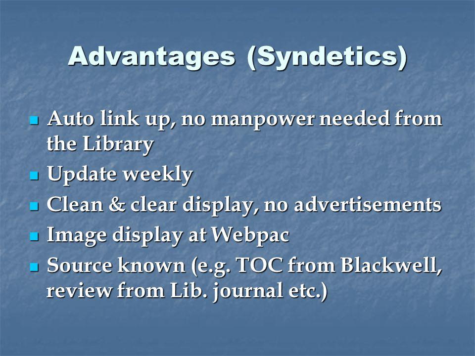 Advantages (Syndetics) Auto link up, no manpower needed from the Library Auto link up, no manpower needed from the Library Update weekly Update weekly