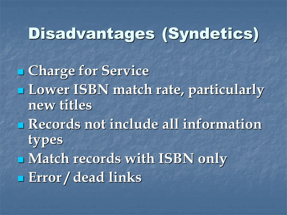 Disadvantages (Syndetics) Charge for Service Charge for Service Lower ISBN match rate, particularly new titles Lower ISBN match rate, particularly new