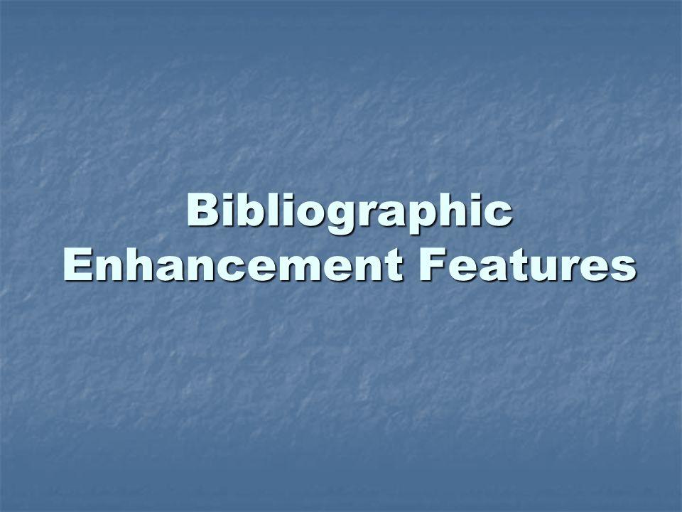 Bibliographic Enhancement Features
