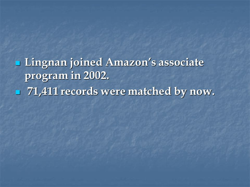 Lingnan joined Amazon's associate program in 2002. Lingnan joined Amazon's associate program in 2002. 71,411 records were matched by now. 71,411 recor