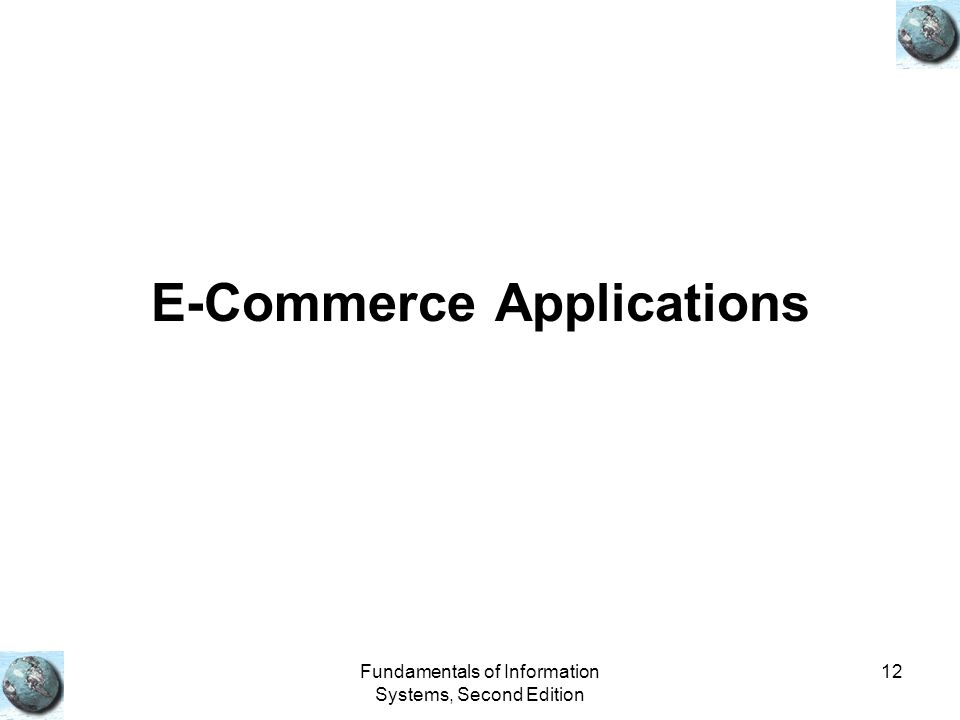 Fundamentals of Information Systems, Second Edition 12 E-Commerce Applications