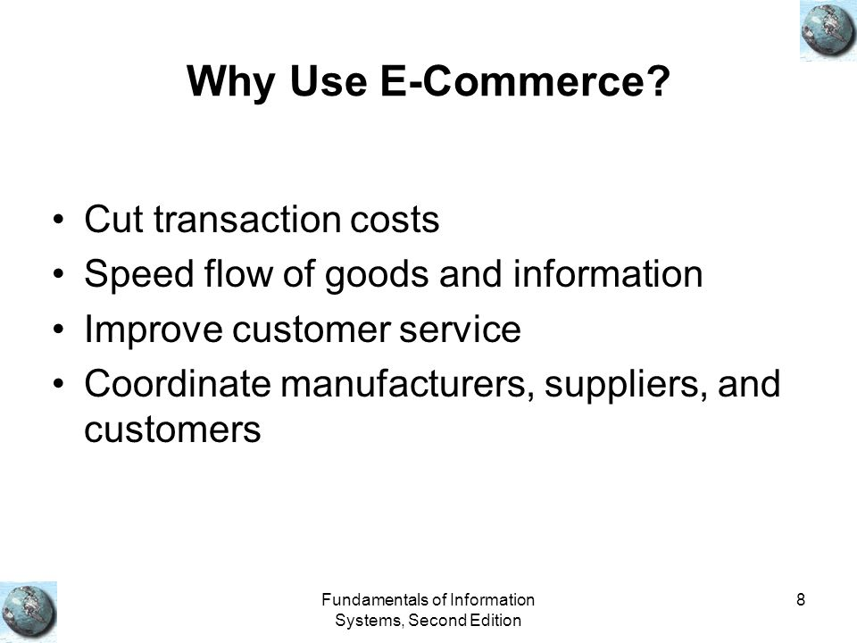 Fundamentals of Information Systems, Second Edition 8 Why Use E-Commerce.