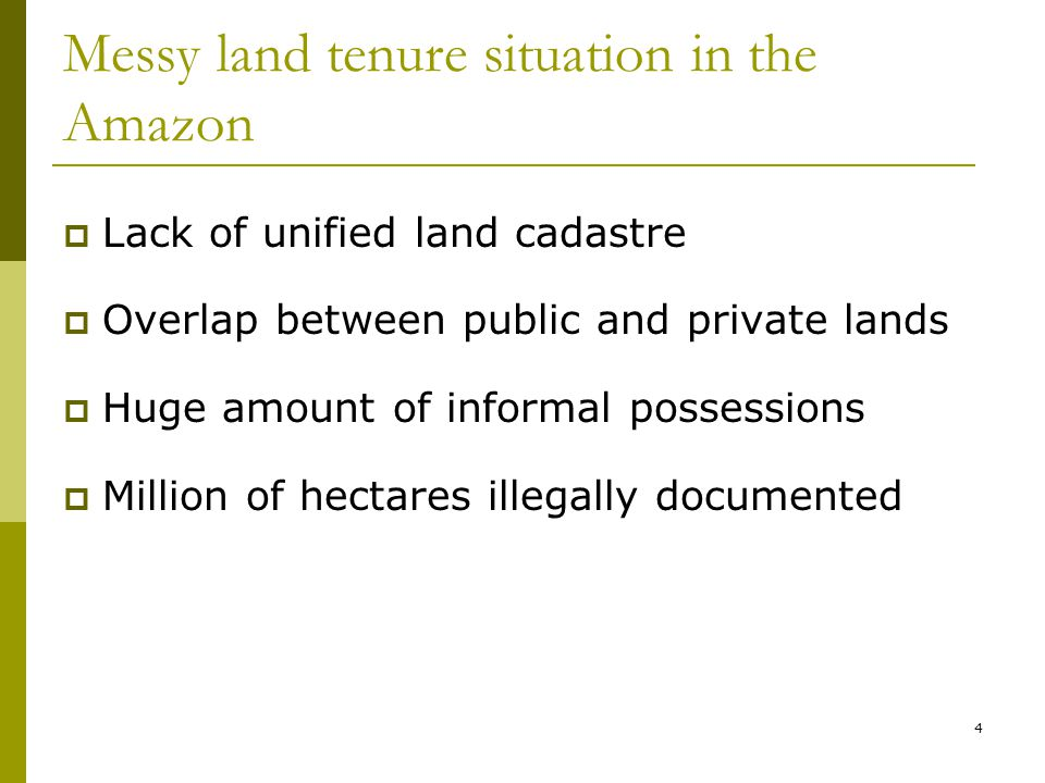 4 Messy land tenure situation in the Amazon  Lack of unified land cadastre  Overlap between public and private lands  Huge amount of informal possessions  Million of hectares illegally documented