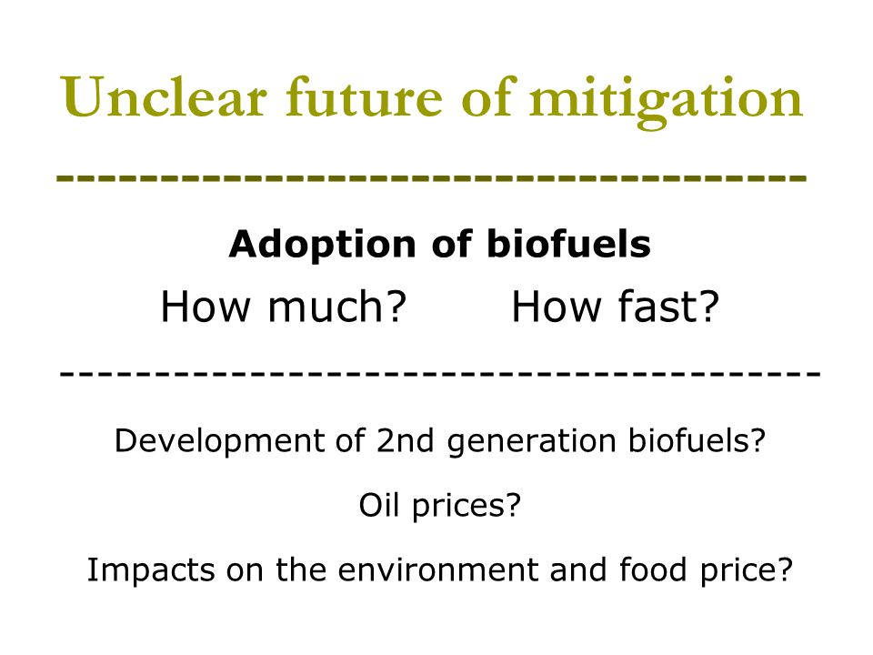 Unclear future of mitigation ------------------------------------ Adoption of biofuels How much.