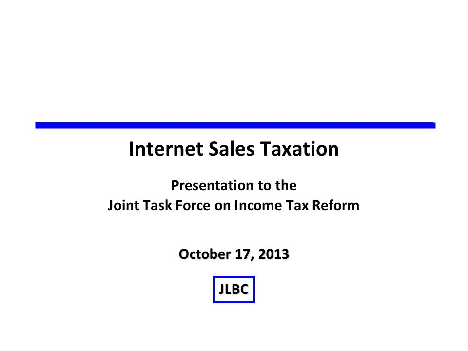 October 17, 2013 JLBC Internet Sales Taxation Presentation to the Joint Task Force on Income Tax Reform