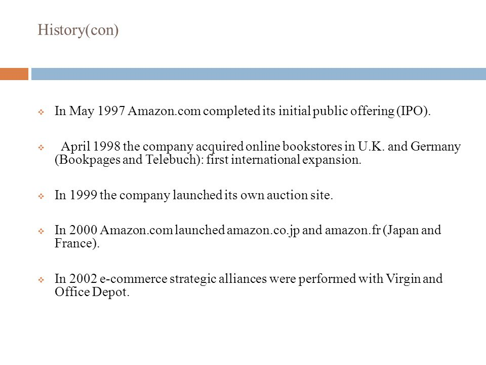 History(con)  In May 1997 Amazon.com completed its initial public offering (IPO).