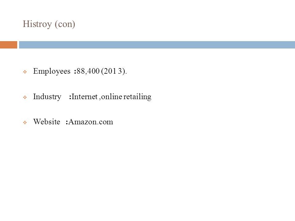 Histroy (con)  Employees :88,400 (201 3).
