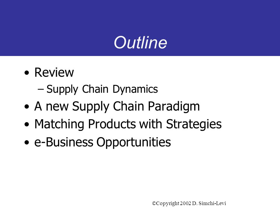 Supply Chain Integration and e- Business Strategies David Simchi-Levi Professor of Engineering Systems Massachusetts Institute of Technology Tel: 617-253-6160 E-mail: dslevi@mit.edu