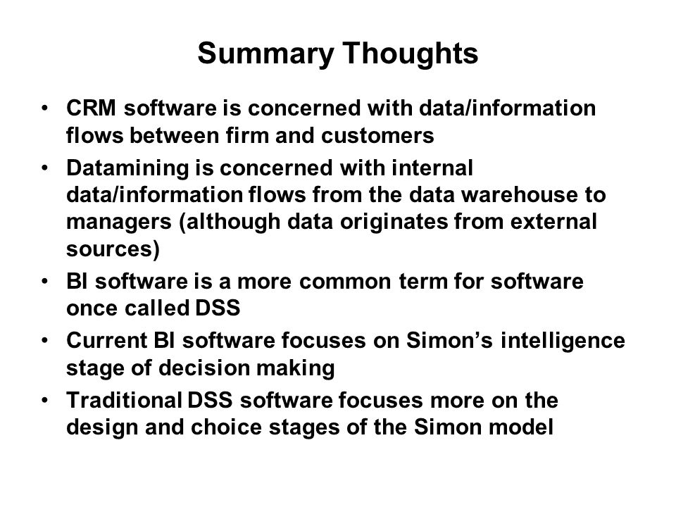 Summary Thoughts CRM software is concerned with data/information flows between firm and customers Datamining is concerned with internal data/informati