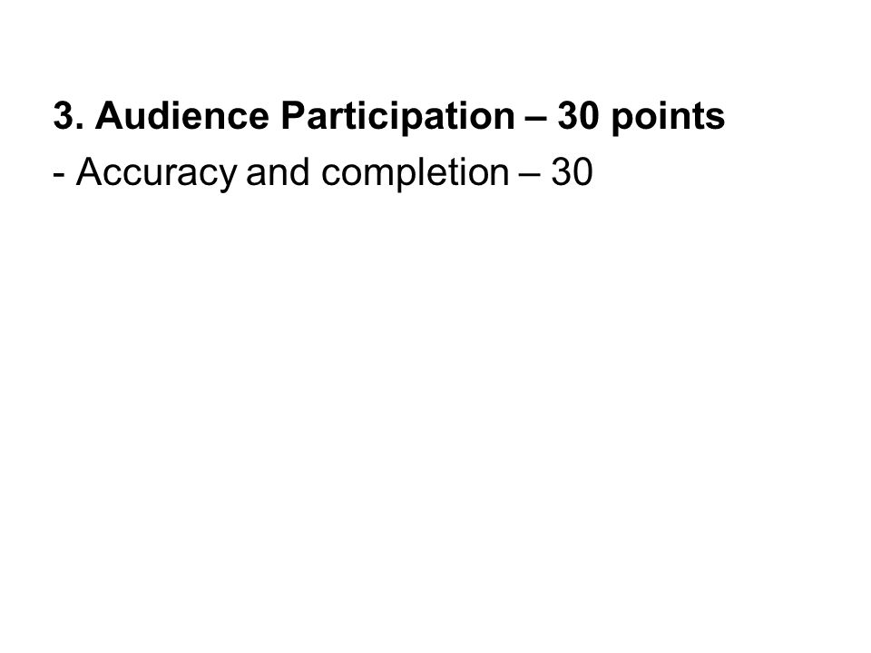 3. Audience Participation – 30 points - Accuracy and completion – 30