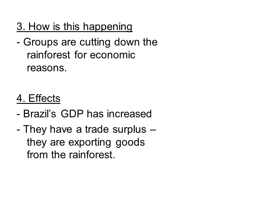 3. How is this happening - Groups are cutting down the rainforest for economic reasons.