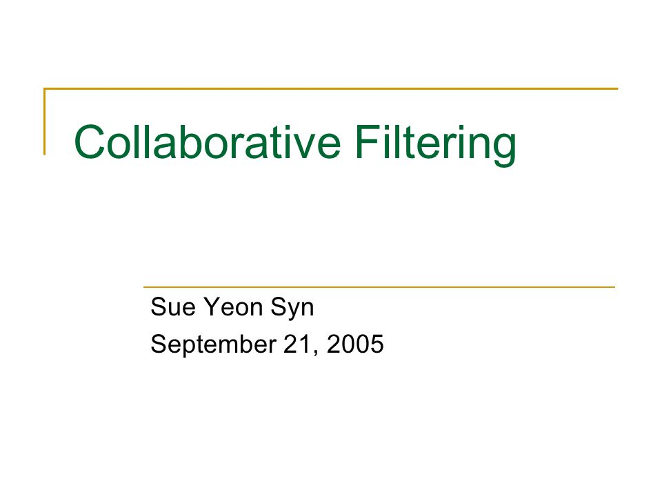 Collaborative Filtering Sue Yeon Syn September 21, 2005