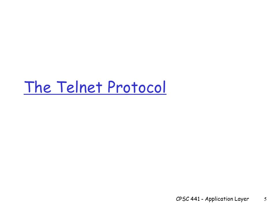 The Telnet Protocol CPSC 441 - Application Layer 5