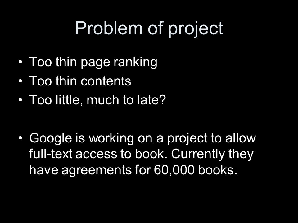 Problem of project Too thin page ranking Too thin contents Too little, much to late.
