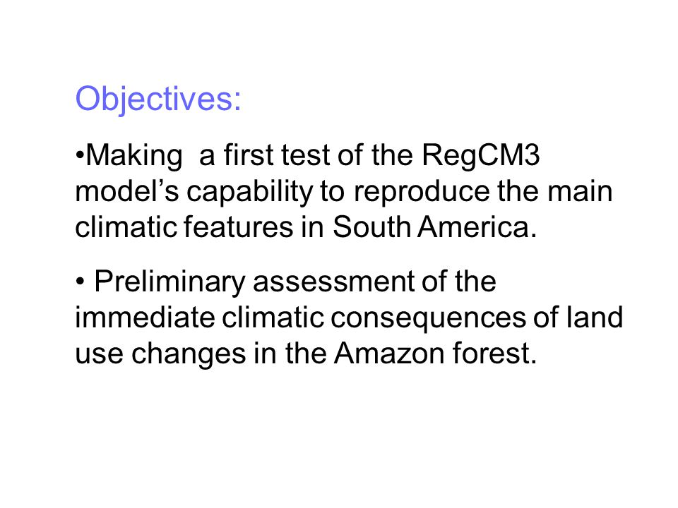 Objectives: Making a first test of the RegCM3 model's capability to reproduce the main climatic features in South America.