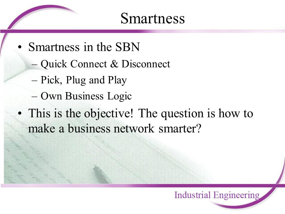 Smartness Smartness in the SBN –Quick Connect & Disconnect –Pick, Plug and Play –Own Business Logic This is the objective! The question is how to make