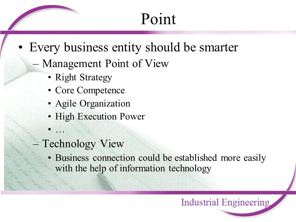 Point Every business entity should be smarter –Management Point of View Right Strategy Core Competence Agile Organization High Execution Power … –Tech