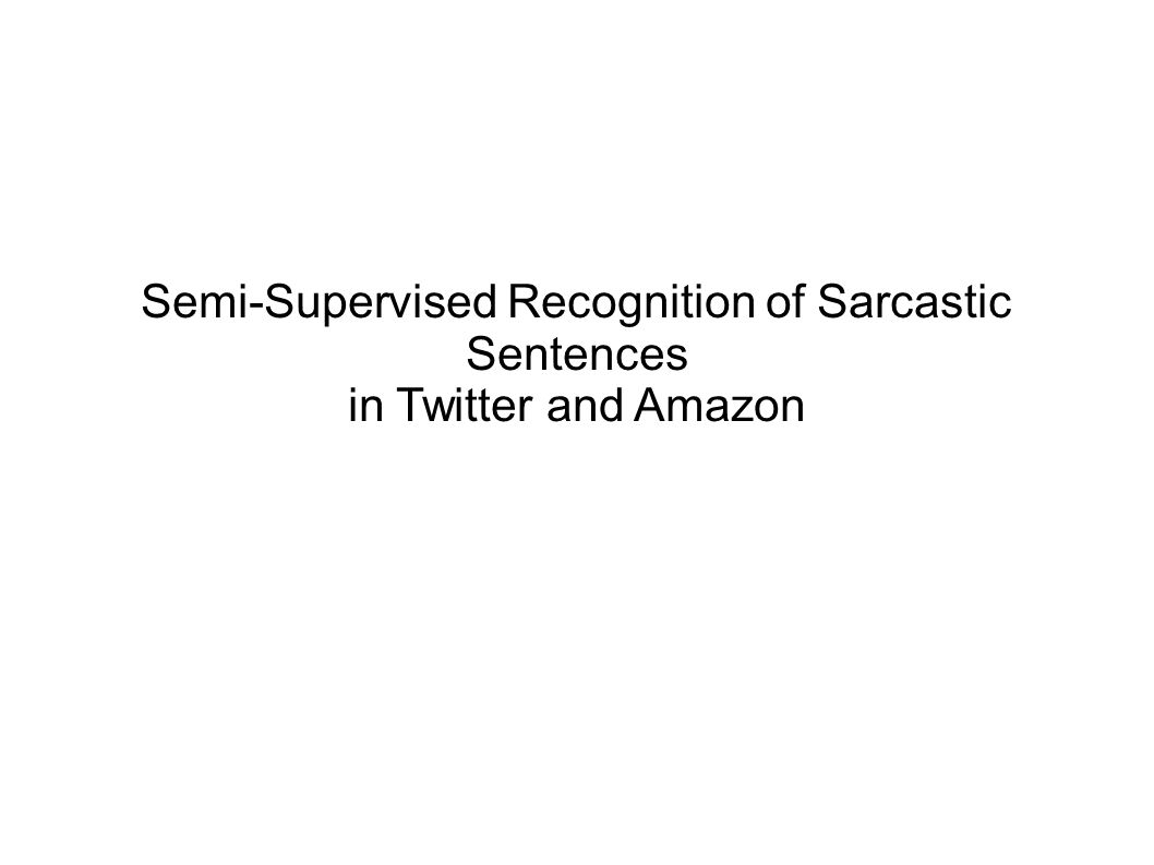 Problem Semi supervised sarcasm identification using SASI Sarcasm: the activity of saying or writing the opposite of what you mean, or of speaking in a way intended to make someone else feel stupid or show them that you are angry