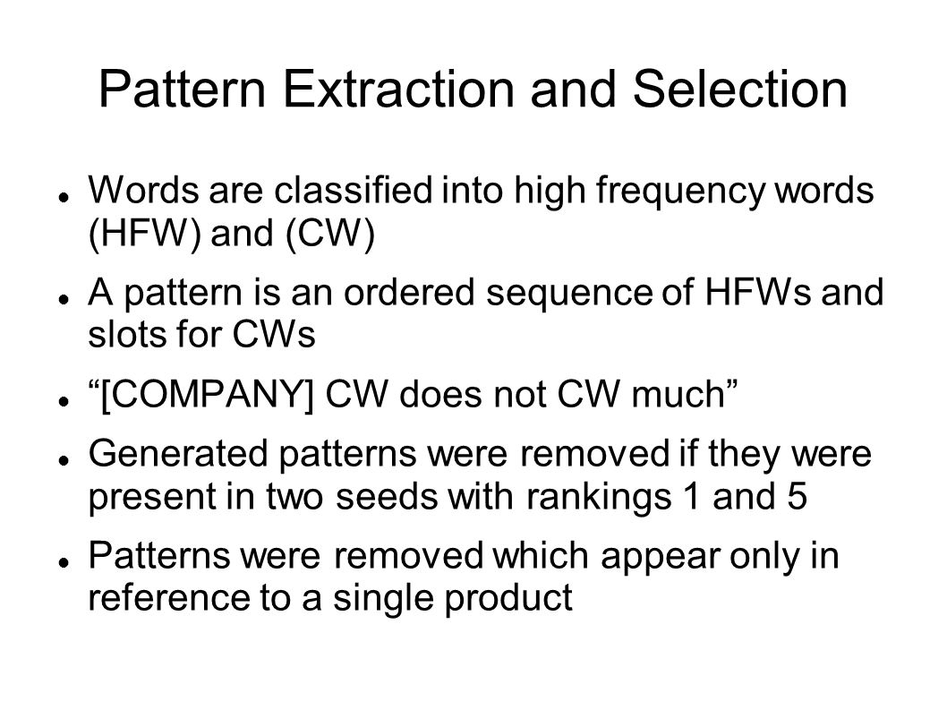 Pattern Extraction and Selection Words are classified into high frequency words (HFW) and (CW) A pattern is an ordered sequence of HFWs and slots for