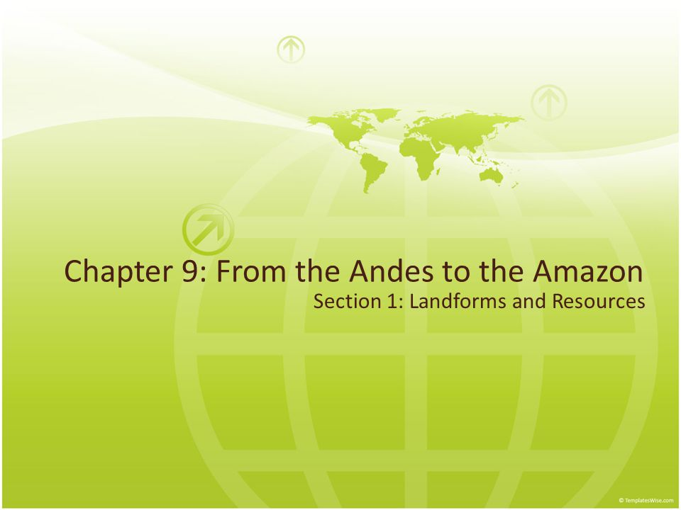 Chapter 9: From the Andes to the Amazon Section 1: Landforms and Resources