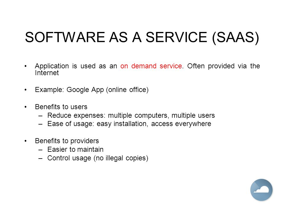 SOFTWARE AS A SERVICE (SAAS) Application is used as an on demand service.