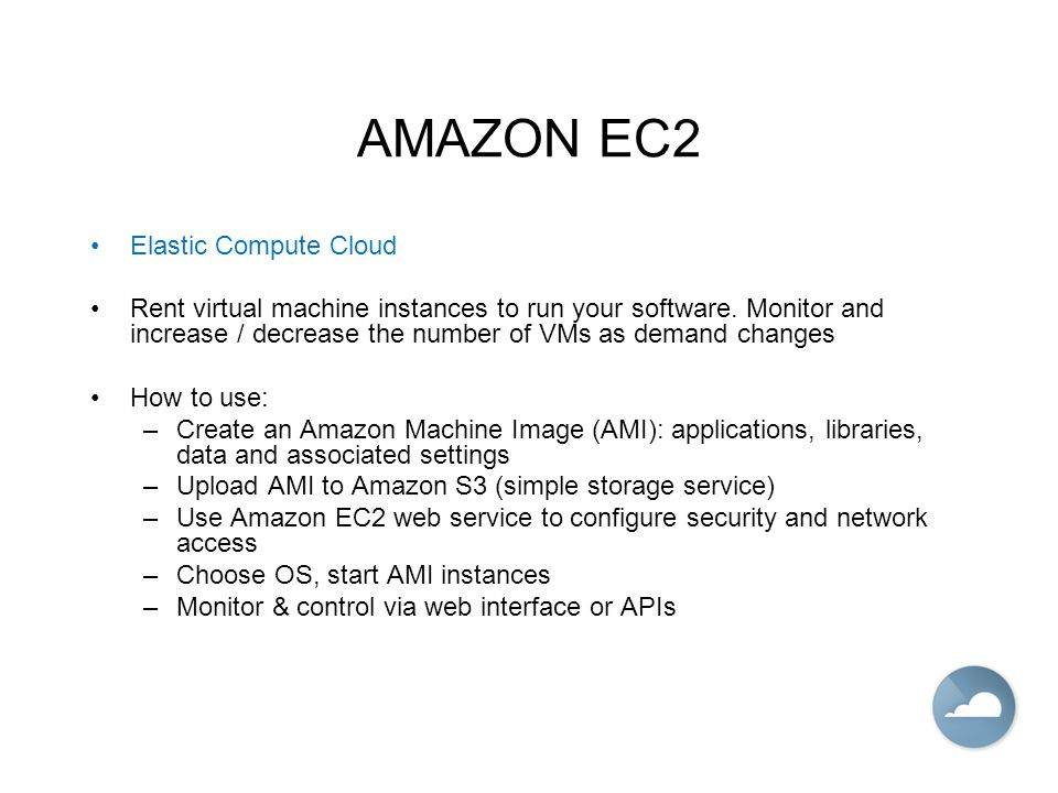 AMAZON EC2 Elastic Compute Cloud Rent virtual machine instances to run your software.