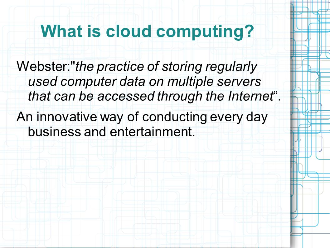 What is cloud computing? Webster: