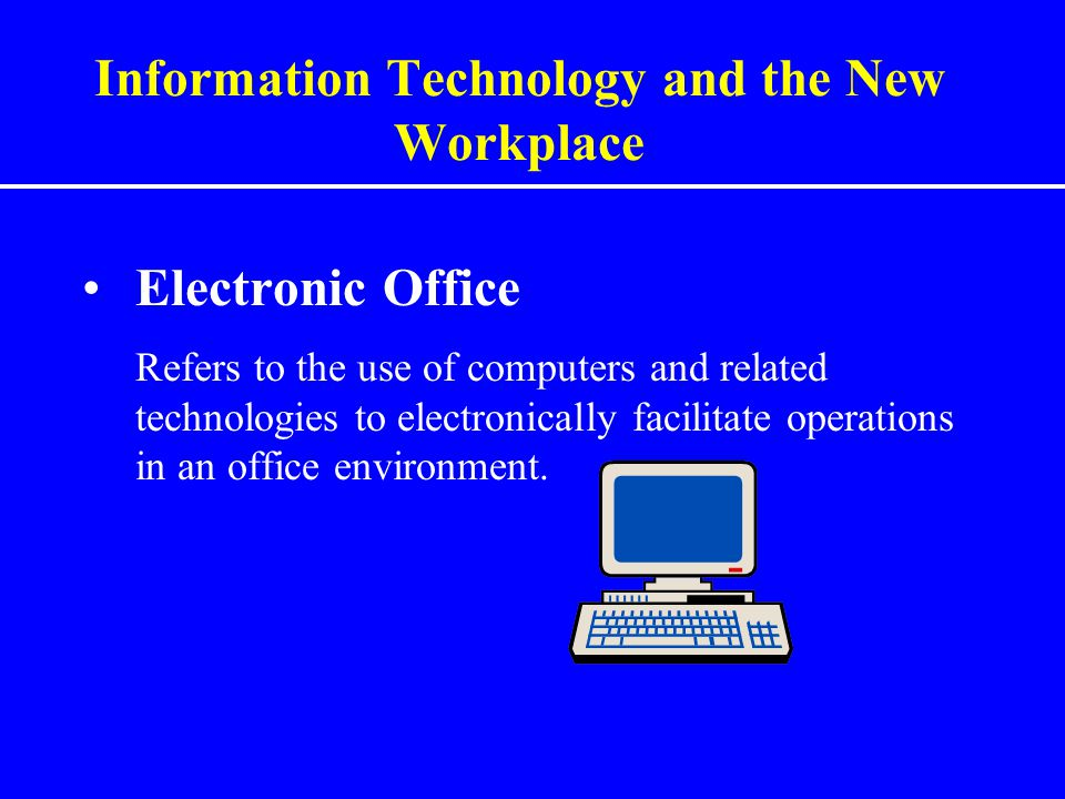 Information Technology and the New Workplace Electronic Commerce Called e-business and it information technology to support on-line commercial transactions.