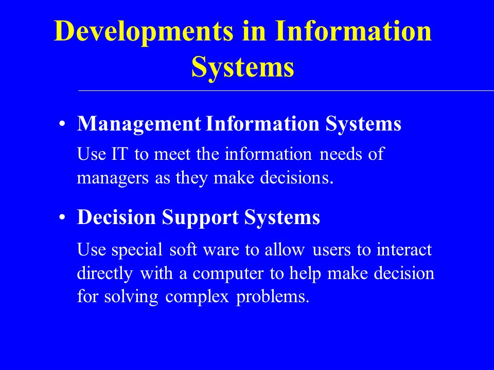 Developments in Information Systems Group Decision- Support Systems Groupware Artificial Intelligence Expert Systems Intranets Extranets Interorganizational Information Systems