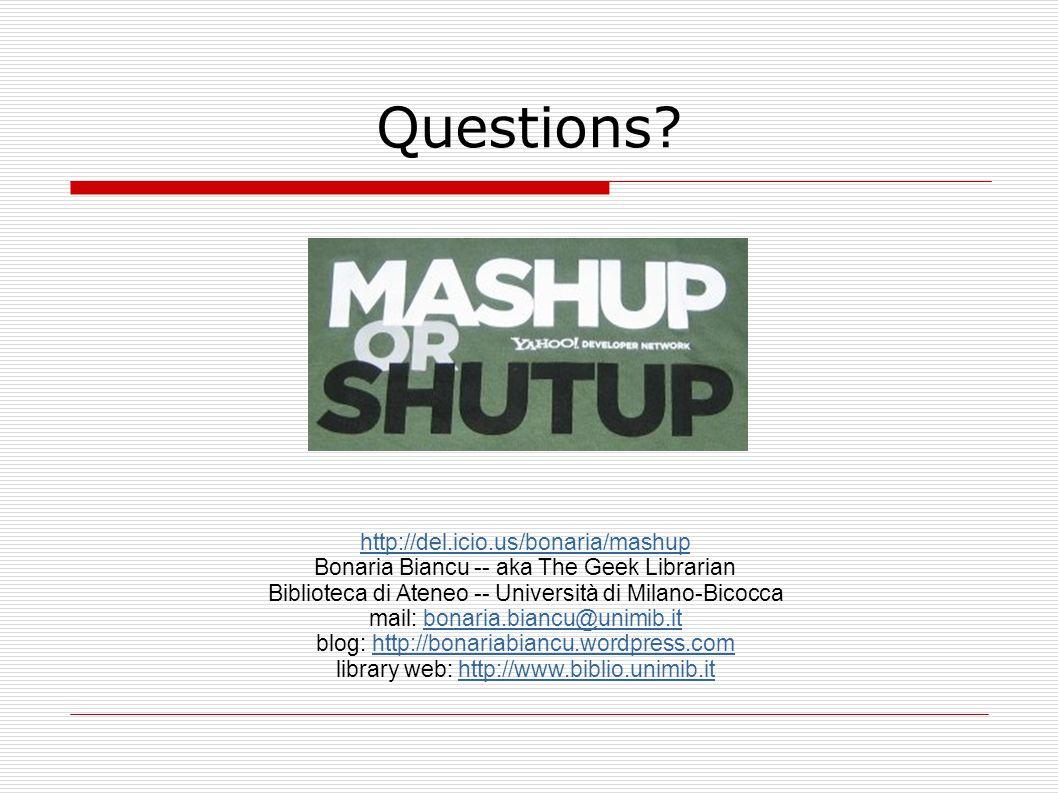 Questions? http://del.icio.us/bonaria/mashup Bonaria Biancu -- aka The Geek Librarian Biblioteca di Ateneo -- Università di Milano-Bicocca mail: bonar