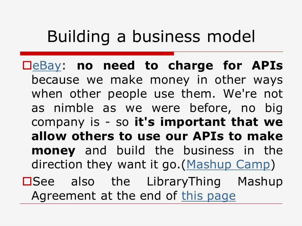 Building a business model  eBay: no need to charge for APIs because we make money in other ways when other people use them.