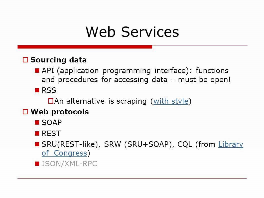 Web Services  Sourcing data API (application programming interface): functions and procedures for accessing data – must be open.