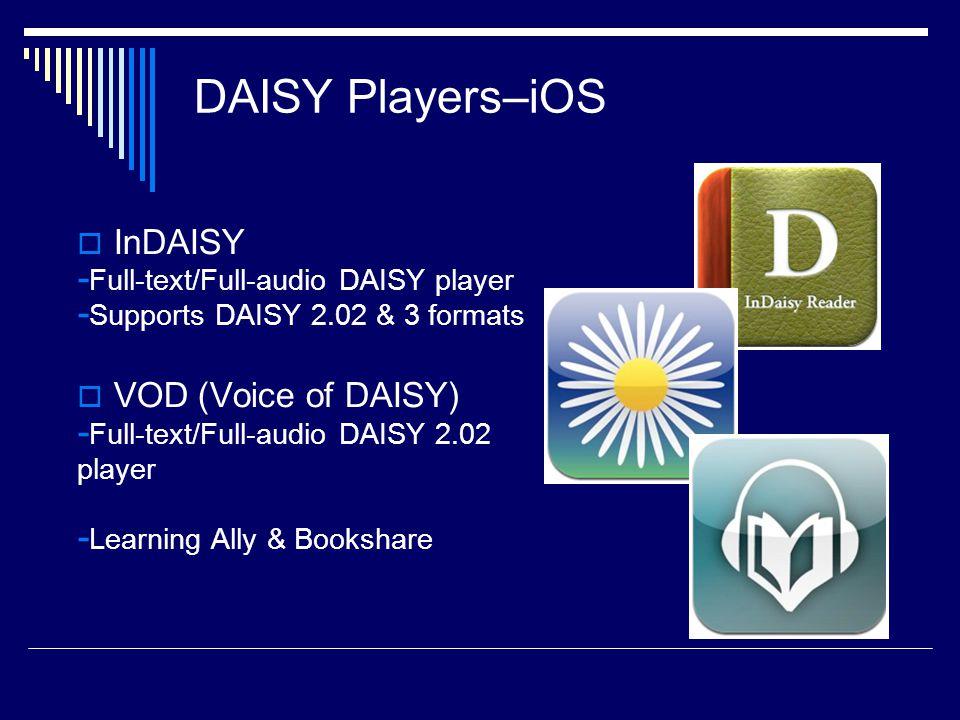  InDAISY - Full-text/Full-audio DAISY player - Supports DAISY 2.02 & 3 formats  VOD (Voice of DAISY) - Full-text/Full-audio DAISY 2.02 player - Learning Ally & Bookshare DAISY Players–iOS