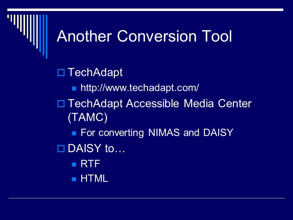 Another Conversion Tool  TechAdapt http://www.techadapt.com/  TechAdapt Accessible Media Center (TAMC) For converting NIMAS and DAISY  DAISY to… RTF HTML