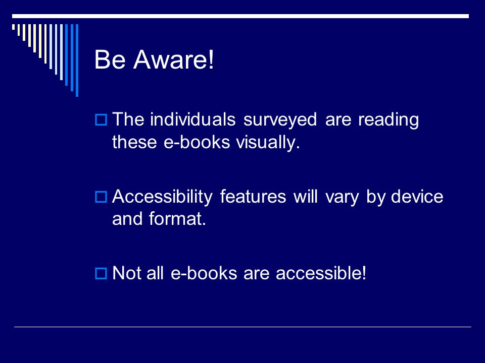 Be Aware.  The individuals surveyed are reading these e-books visually.