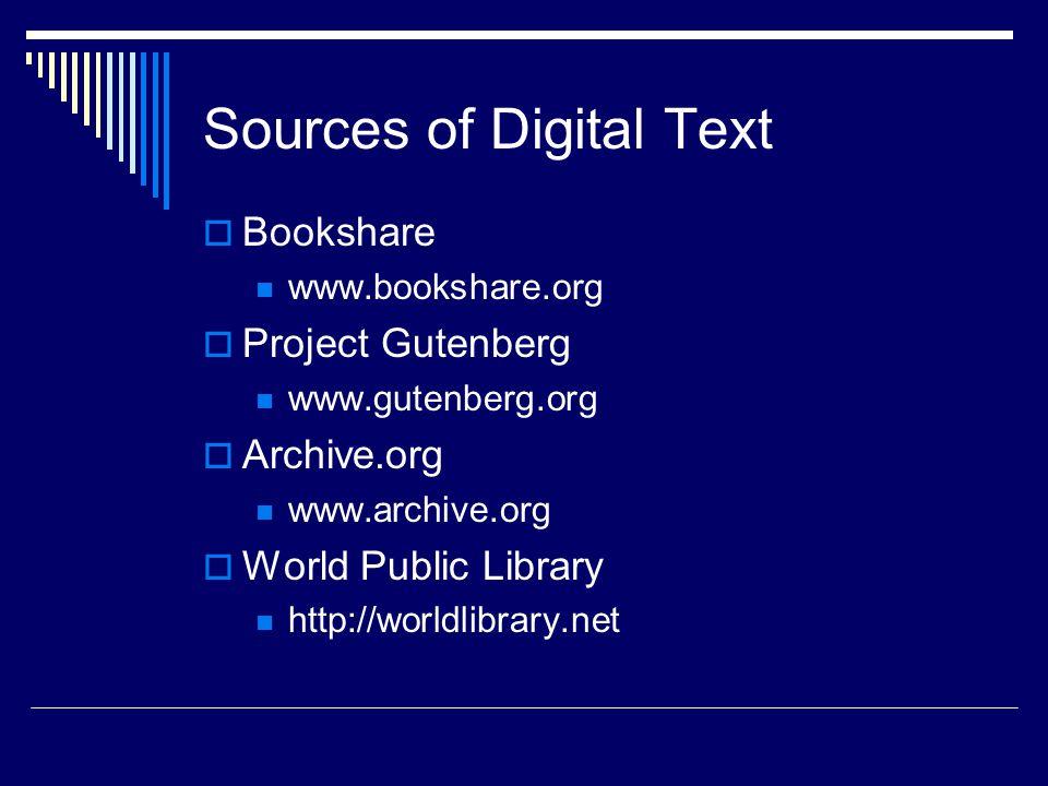 Sources of Digital Text  Bookshare www.bookshare.org  Project Gutenberg www.gutenberg.org  Archive.org www.archive.org  World Public Library http://worldlibrary.net