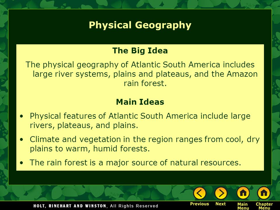 Physical Geography The Big Idea The physical geography of Atlantic South America includes large river systems, plains and plateaus, and the Amazon rain forest.