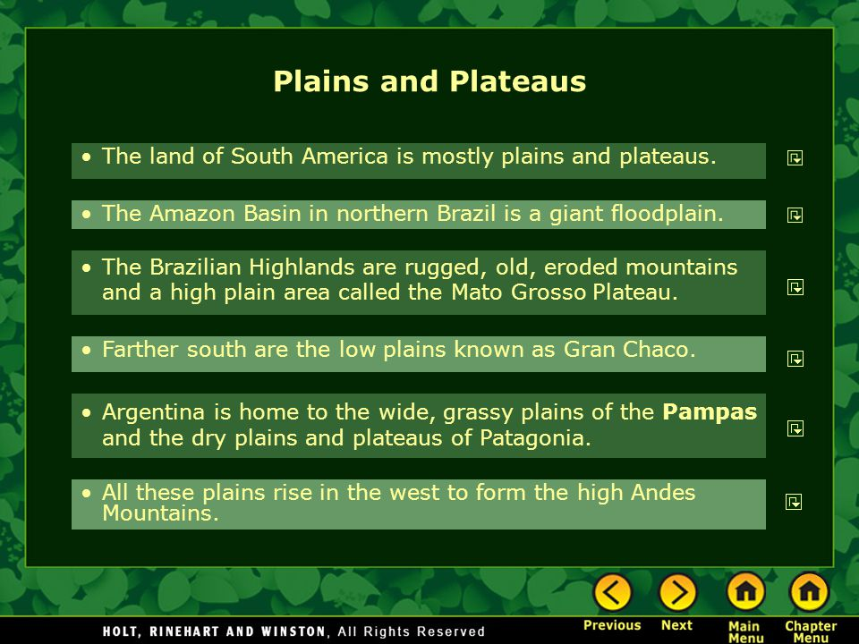 Plains and Plateaus The land of South America is mostly plains and plateaus.