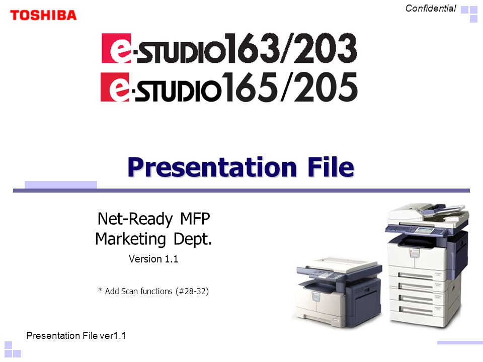 Presentation File ver1.1 Confidential Presentation File Net-Ready MFP Marketing Dept.