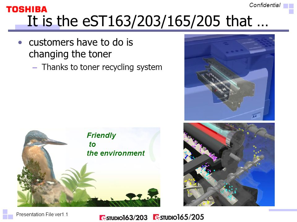 Presentation File ver1.1 Confidential It is the eST163/203/165/205 that … customers have to do is changing the toner – Thanks to toner recycling syste
